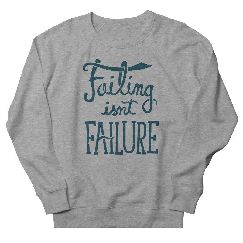 Failure Isn't Failing Women's Sweatshirt by J D STONE