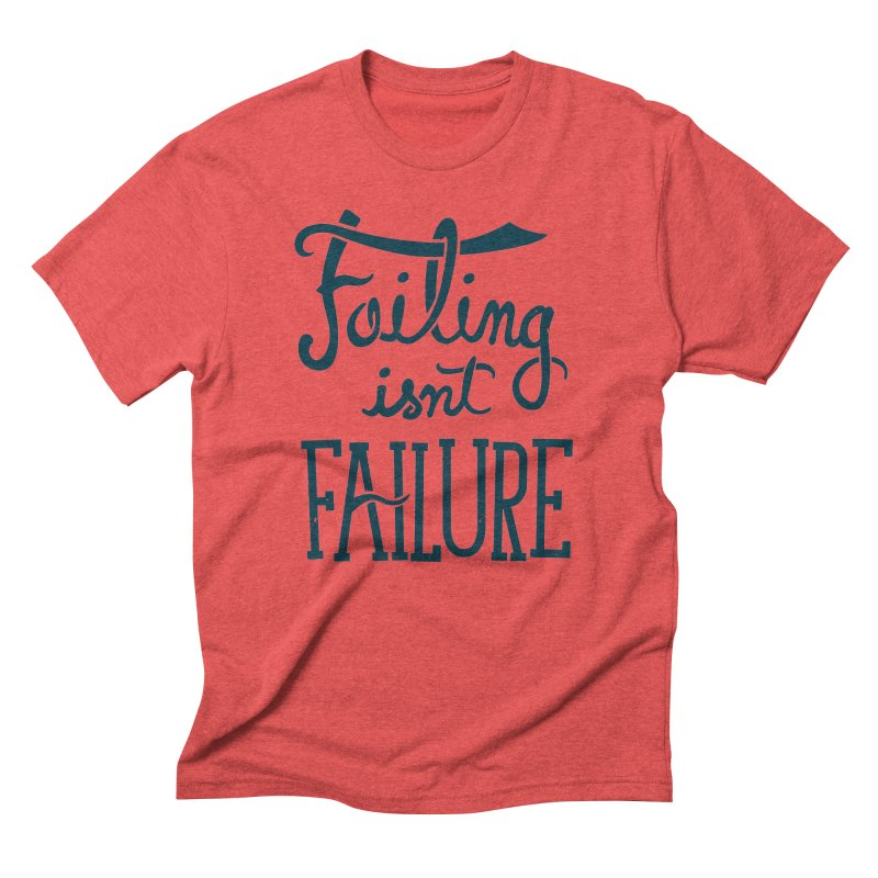 Failure Isn't Failing Men's Triblend T-Shirt by J D STONE