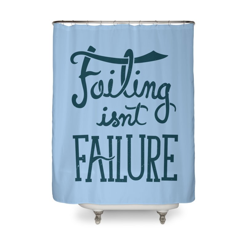 Failure Isn't Failing Home Shower Curtain by J D STONE