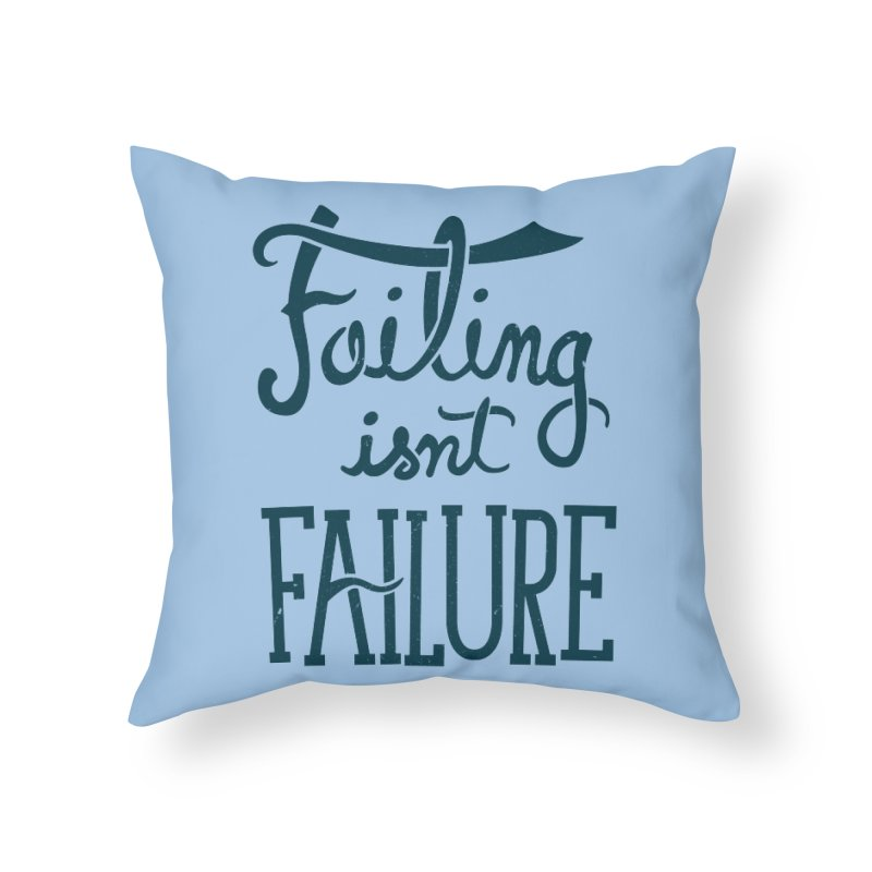 Failure Isn't Failing Home Throw Pillow by J D STONE