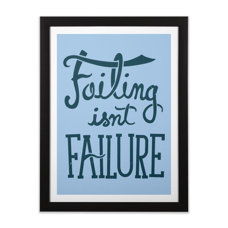 Failure Isn't Failing Home Framed Fine Art Print by J D STONE
