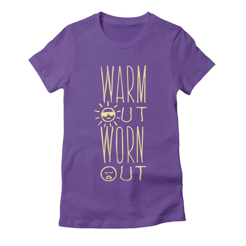 Worn Out Warm Out Women's Fitted T-Shirt by J D STONE