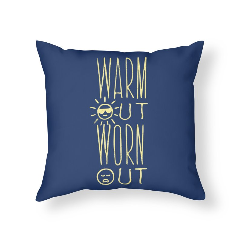 Worn Out Warm Out Home Throw Pillow by J D STONE