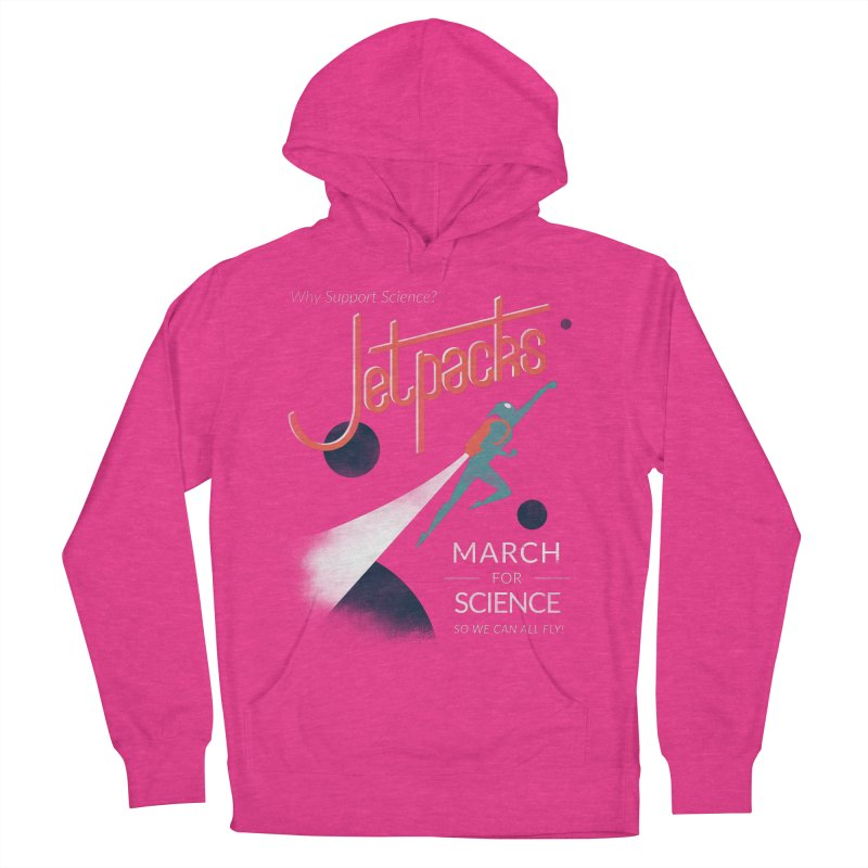 Why Support Science?  Jetpacks! Women's Pullover Hoody by J D STONE