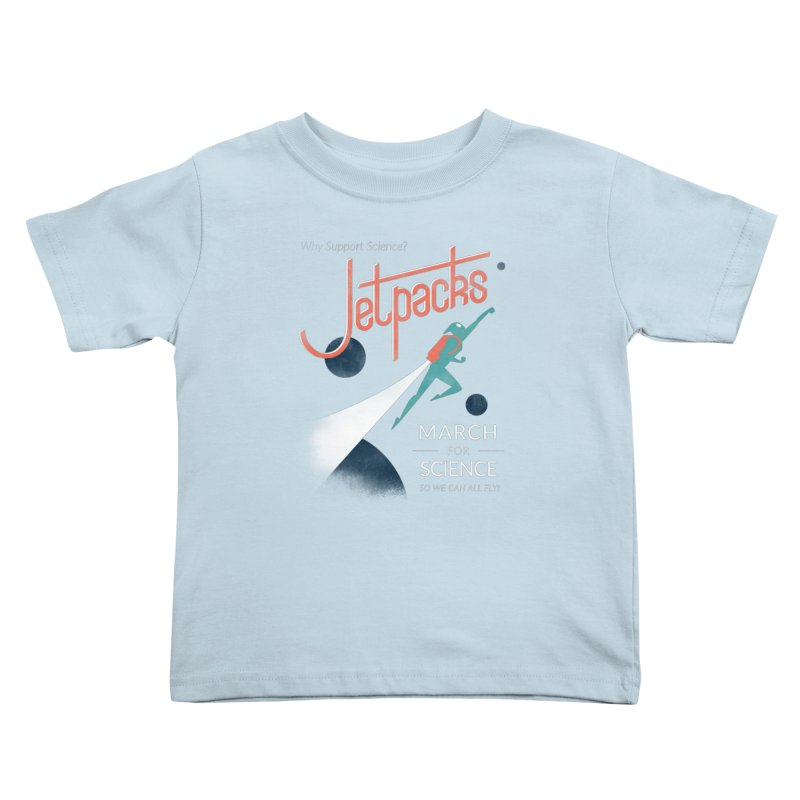 Why Support Science?  Jetpacks! Kids Toddler T-Shirt by J D STONE