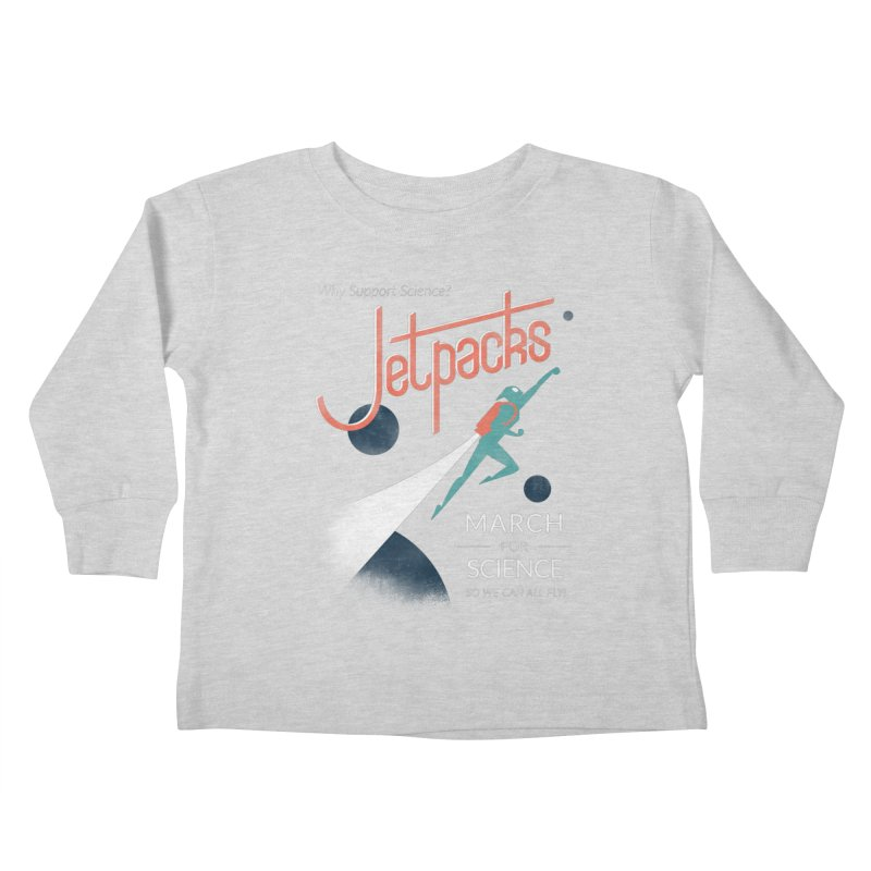 Why Support Science?  Jetpacks! Kids Toddler Longsleeve T-Shirt by J D STONE
