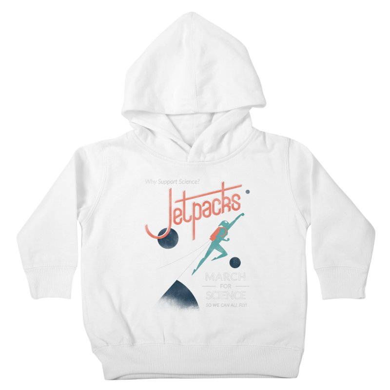 Why Support Science?  Jetpacks! Kids Toddler Pullover Hoody by J D STONE