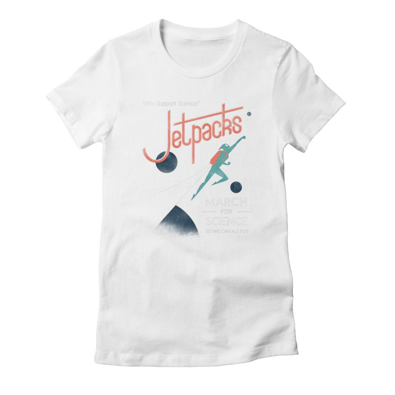 Why Support Science?  Jetpacks! Women's Fitted T-Shirt by J D STONE