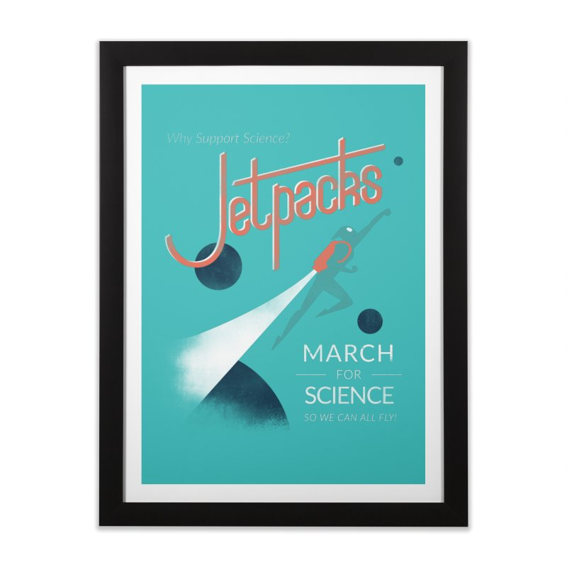 Why Support Science?  Jetpacks! Home Framed Fine Art Print by J D STONE