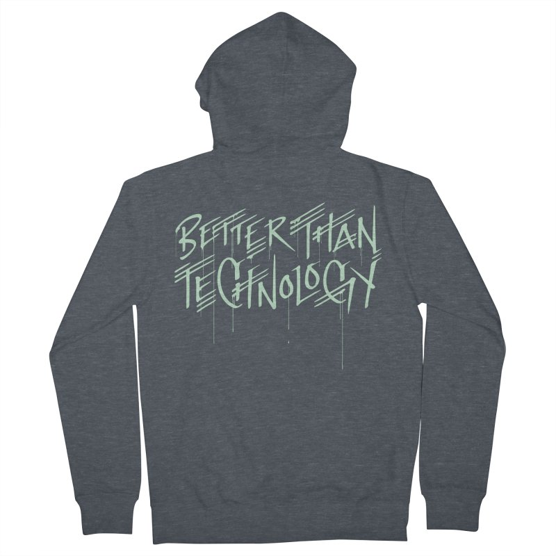 Better Than Technology Men's French Terry Zip-Up Hoody by Jean Goode's Artist Shop