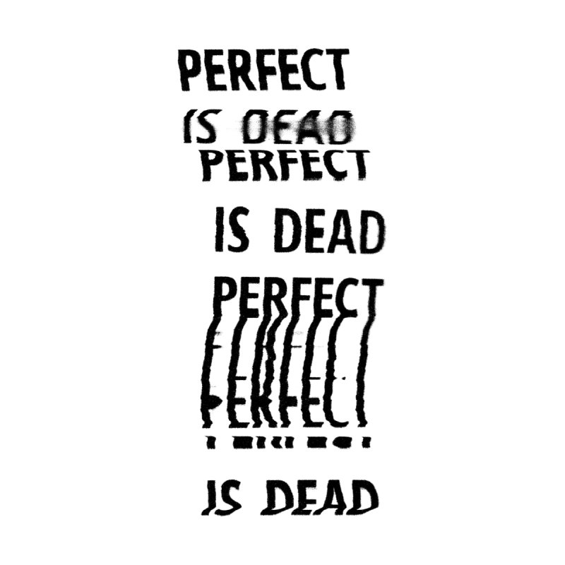 Perfect Is Dead v2 in Black Men's T-Shirt by Jean Goode's Artist Shop
