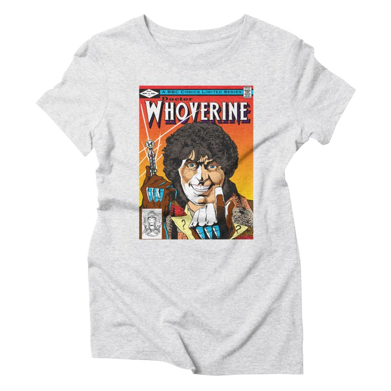 Doctor Whoverine Women's Triblend T-Shirt by jeffcarpenter's Artist Shop