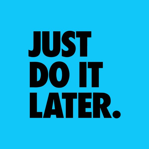 image for Just Do It Later