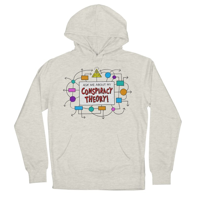 Ask Me About My Conspiracy Theory! Women's French Terry Pullover Hoody by jeffisawesome's Artist Shop