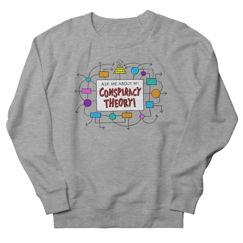 Ask Me About My Conspiracy Theory! Men's French Terry Sweatshirt by jeffisawesome's Artist Shop