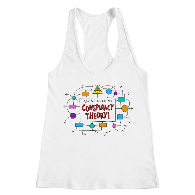 Ask Me About My Conspiracy Theory! Women's Racerback Tank by jeffisawesome's Artist Shop