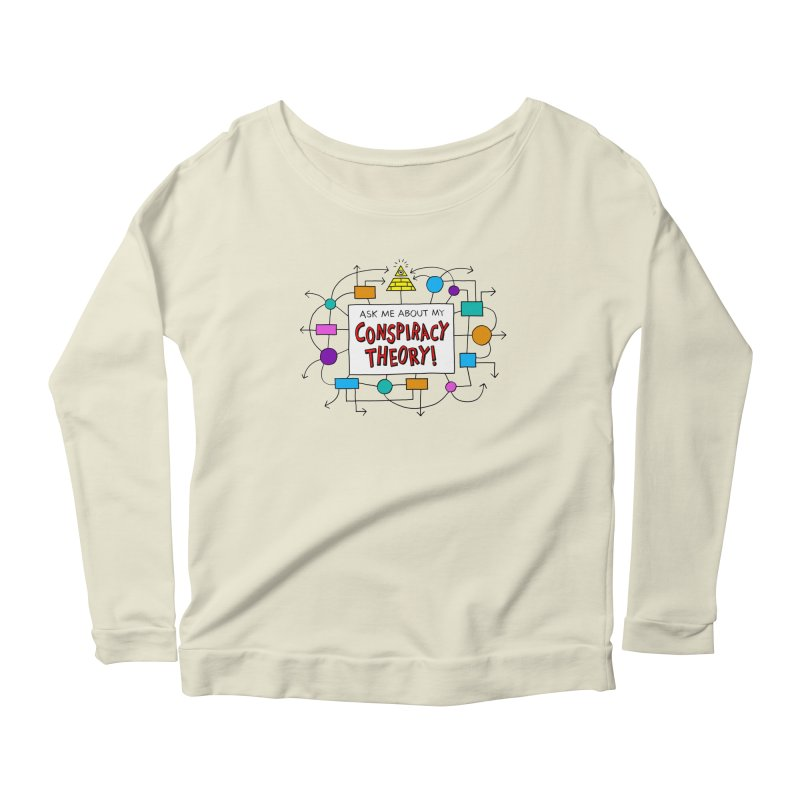 Ask Me About My Conspiracy Theory! Women's Scoop Neck Longsleeve T-Shirt by jeffisawesome's Artist Shop