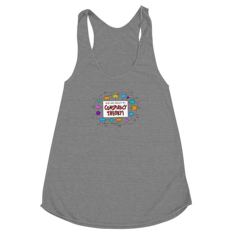 Ask Me About My Conspiracy Theory! Women's Racerback Triblend Tank by jeffisawesome's Artist Shop