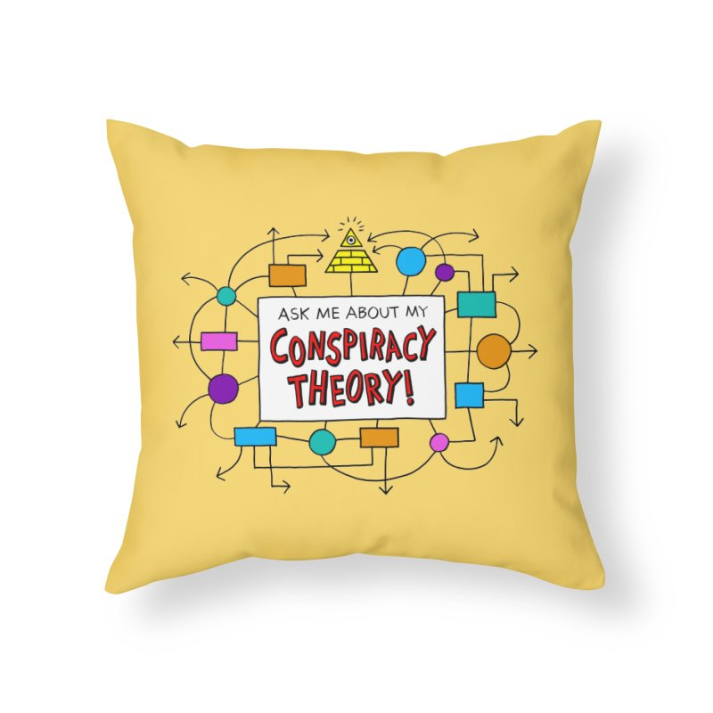 Ask Me About My Conspiracy Theory! Home Throw Pillow by jeffisawesome's Artist Shop