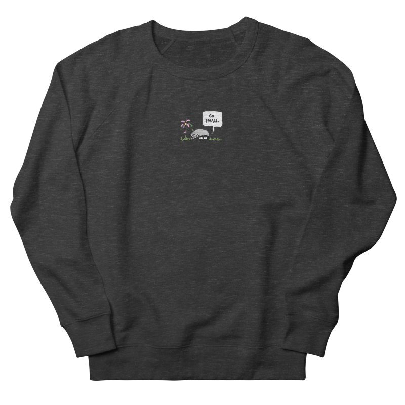 Go Small Men's French Terry Sweatshirt by jeffisawesome's Artist Shop