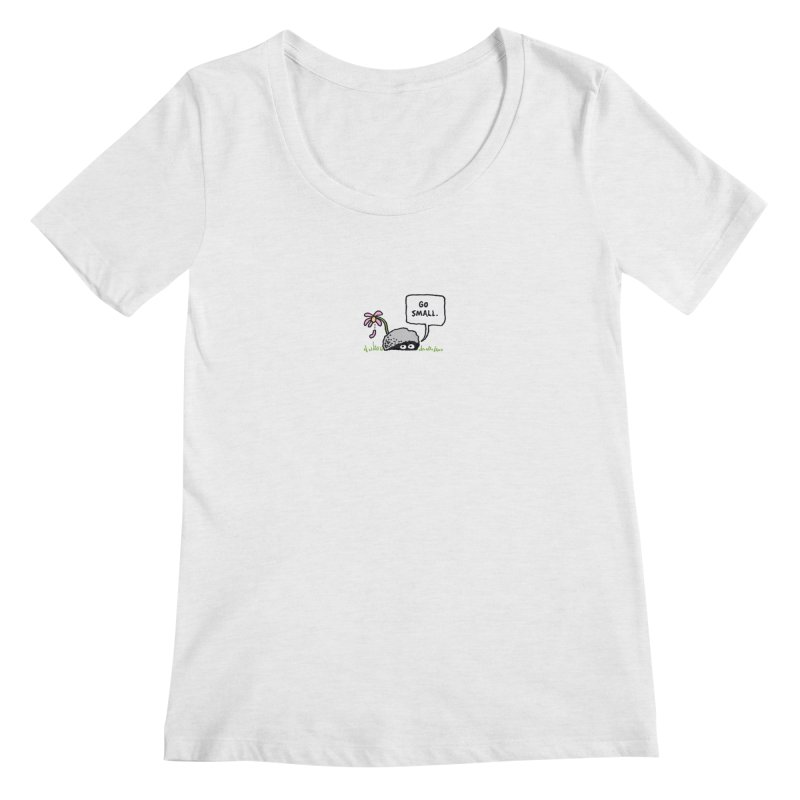 Go Small Women's Regular Scoop Neck by jeffisawesome's Artist Shop