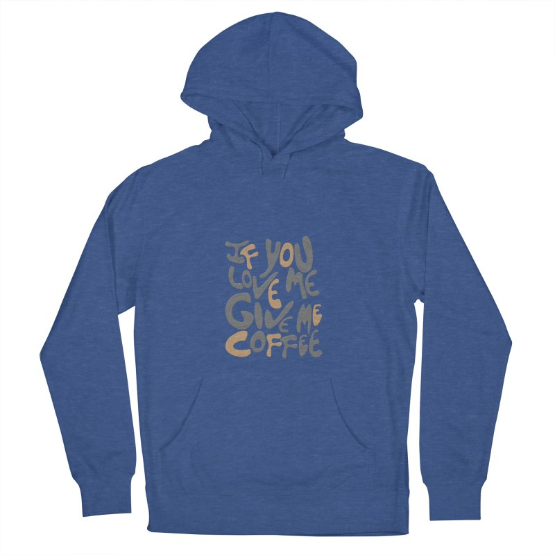 If You Love Me, Give Me Coffee Women's Pullover Hoody by jefo's Artist Shop