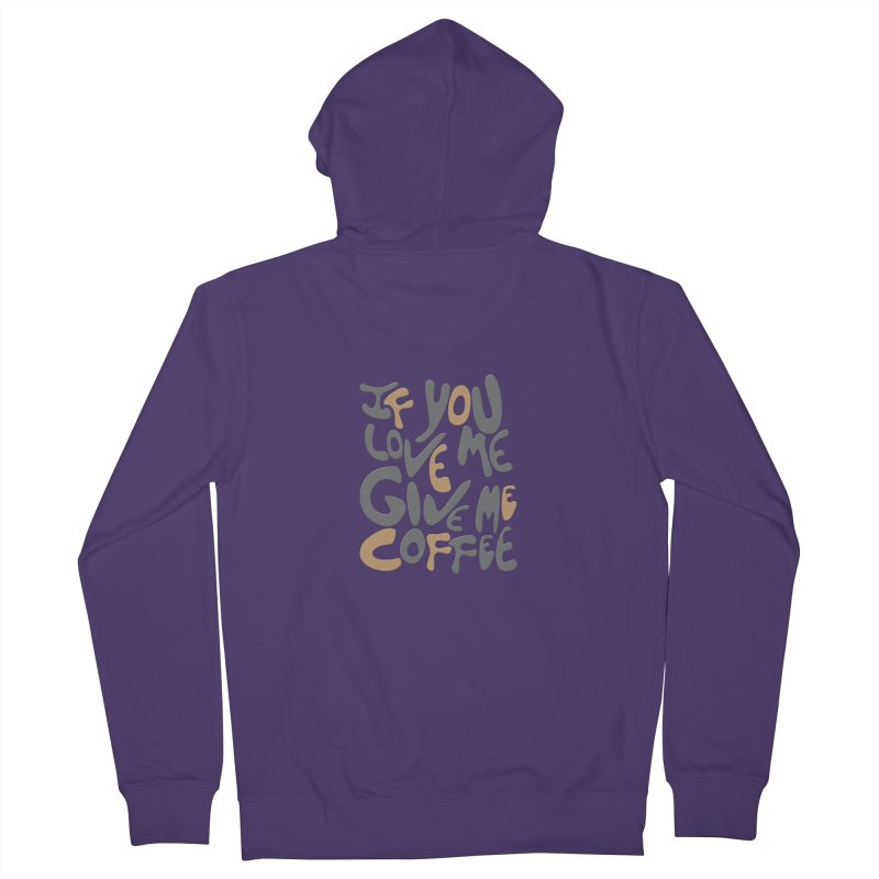 If You Love Me, Give Me Coffee Women's Zip-Up Hoody by jefo's Artist Shop