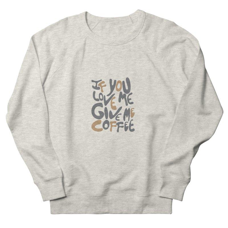 If You Love Me, Give Me Coffee Men's Sweatshirt by jefo's Artist Shop