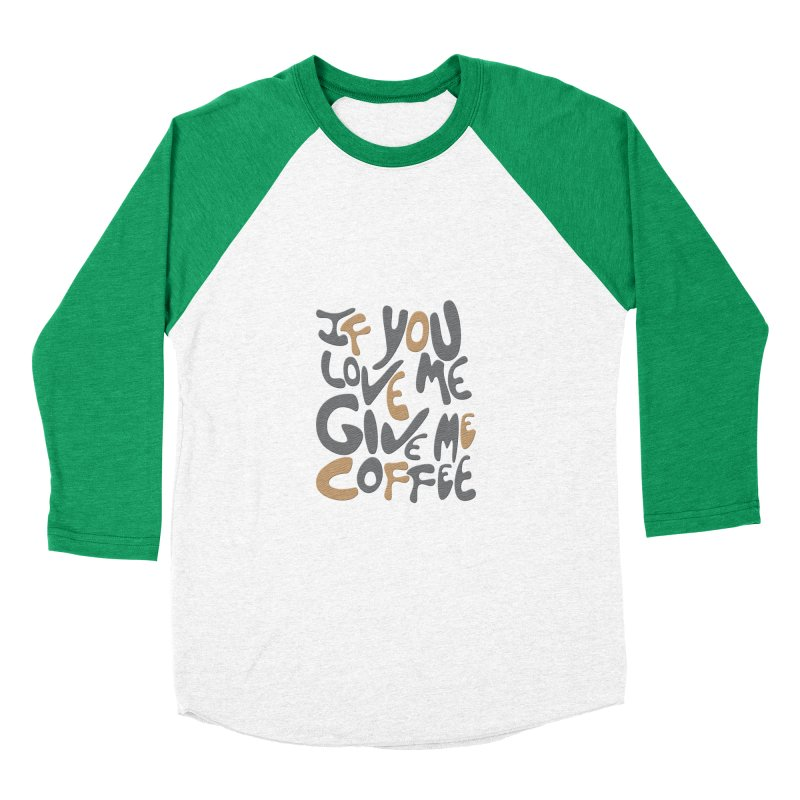 If You Love Me, Give Me Coffee Women's Baseball Triblend T-Shirt by jefo's Artist Shop