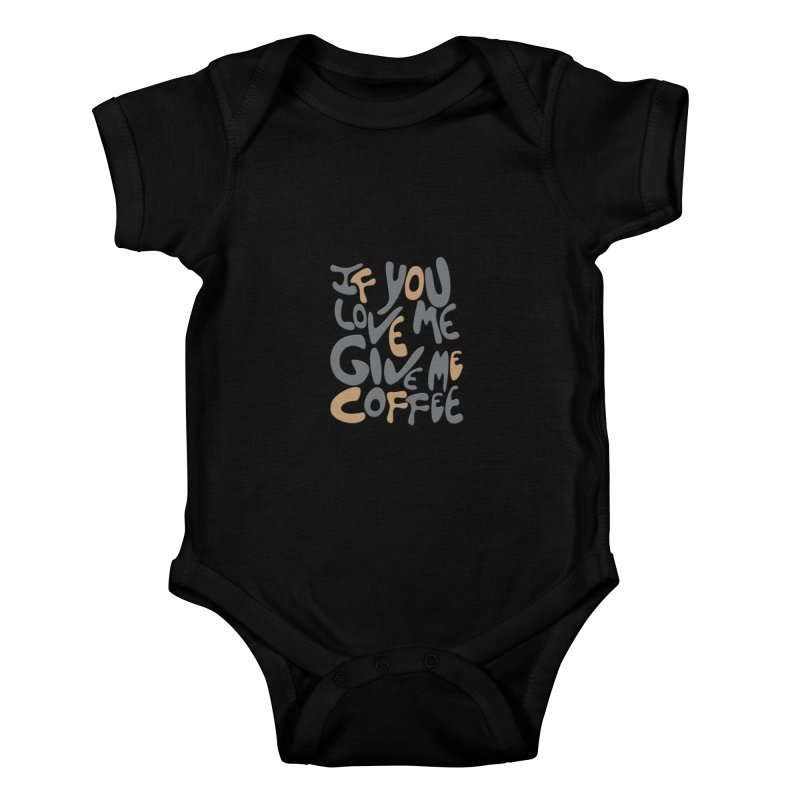 If You Love Me, Give Me Coffee Kids Baby Bodysuit by jefo's Artist Shop