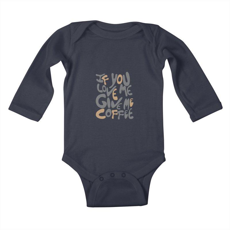 If You Love Me, Give Me Coffee Kids Baby Longsleeve Bodysuit by jefo's Artist Shop