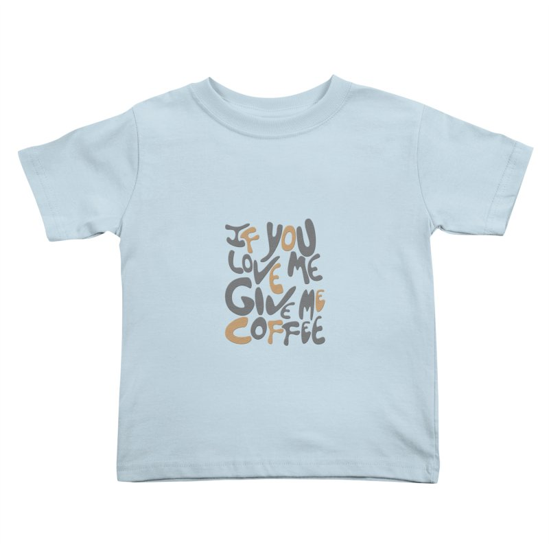 If You Love Me, Give Me Coffee Kids Toddler T-Shirt by jefo's Artist Shop