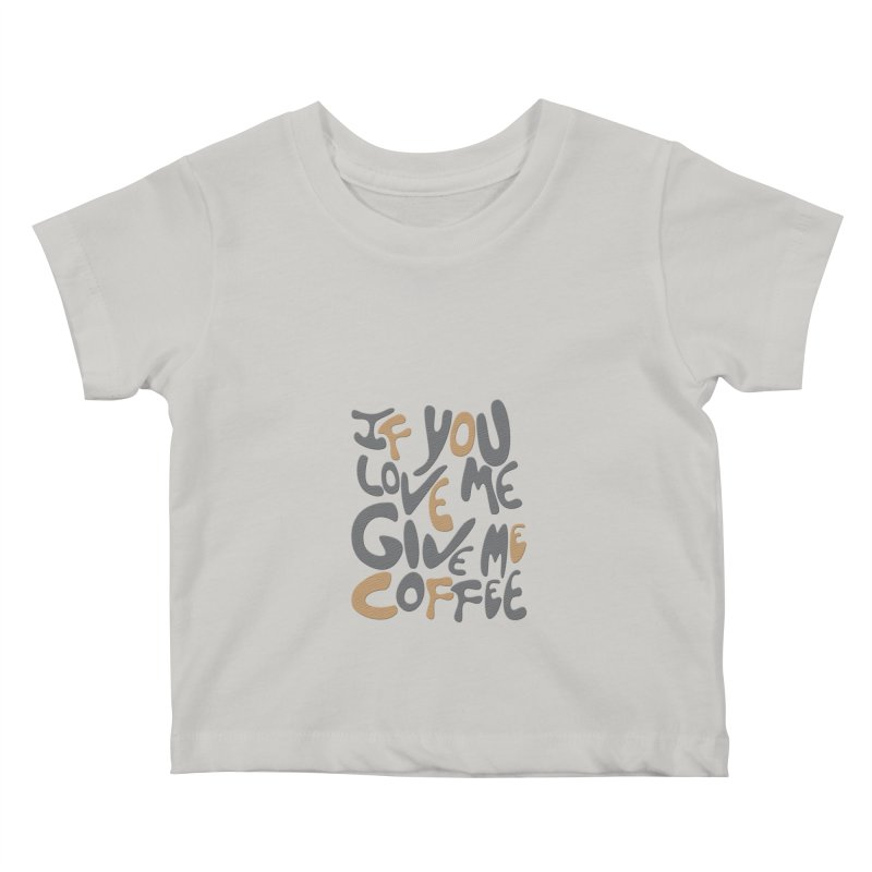 If You Love Me, Give Me Coffee Kids Baby T-Shirt by jefo's Artist Shop