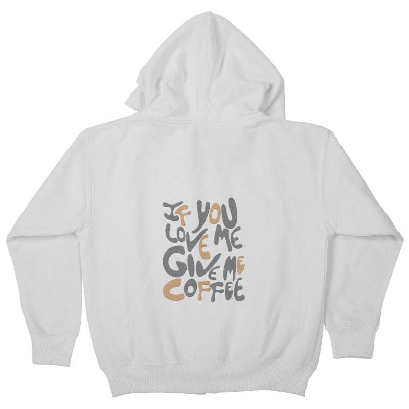 If You Love Me, Give Me Coffee Kids Zip-Up Hoody by jefo's Artist Shop