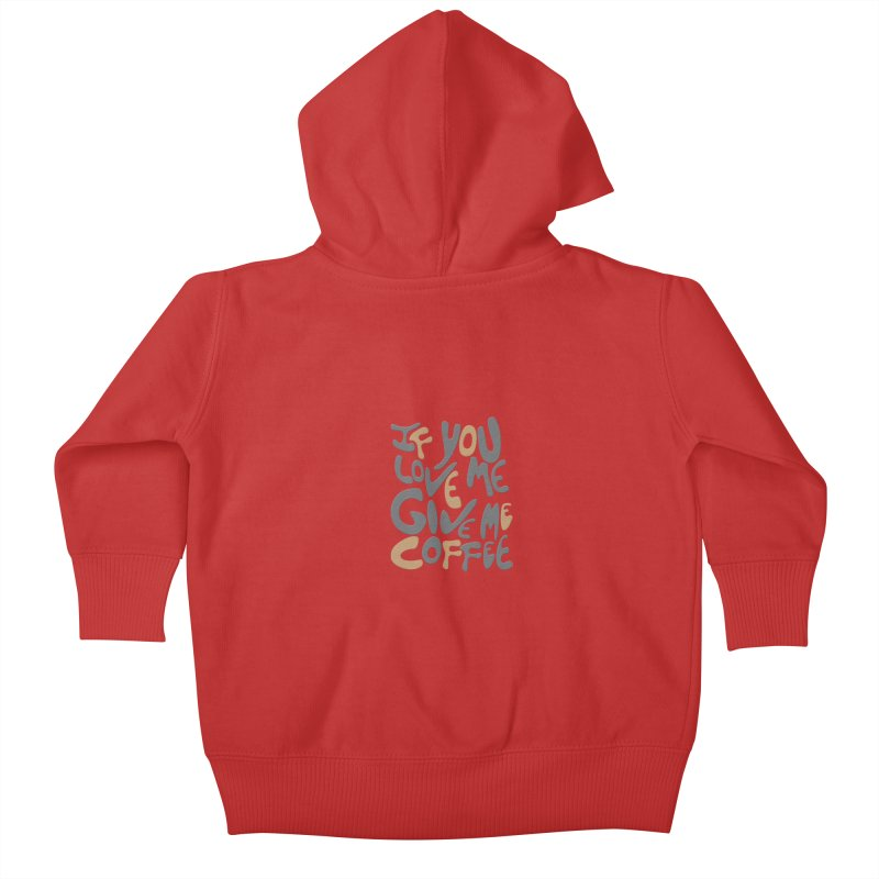 If You Love Me, Give Me Coffee Kids Baby Zip-Up Hoody by jefo's Artist Shop