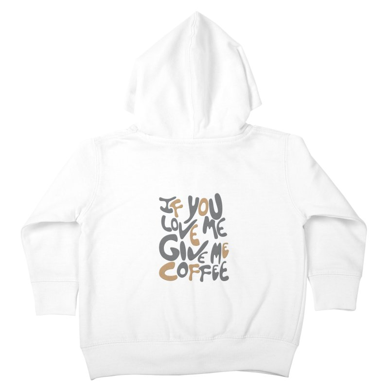 If You Love Me, Give Me Coffee Kids Toddler Zip-Up Hoody by jefo's Artist Shop