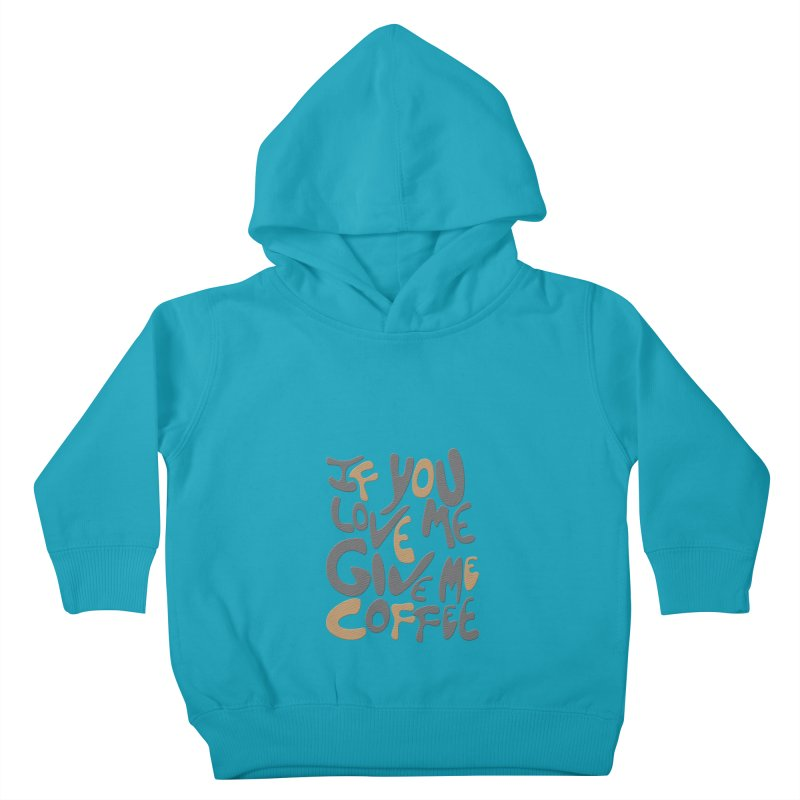 If You Love Me, Give Me Coffee Kids Toddler Pullover Hoody by jefo's Artist Shop