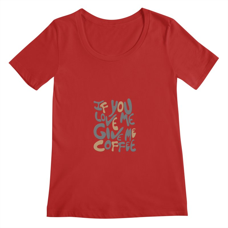 If You Love Me, Give Me Coffee Women's Scoopneck by jefo's Artist Shop