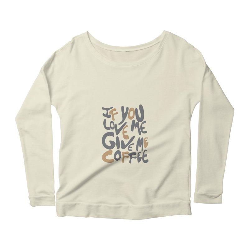 If You Love Me, Give Me Coffee Women's Longsleeve Scoopneck  by jefo's Artist Shop