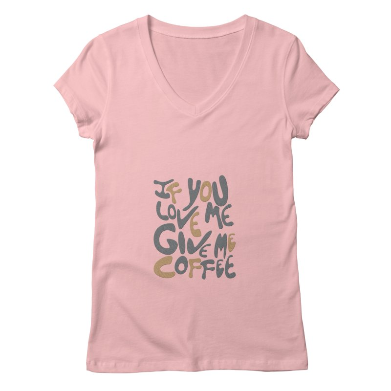 If You Love Me, Give Me Coffee Women's V-Neck by jefo's Artist Shop