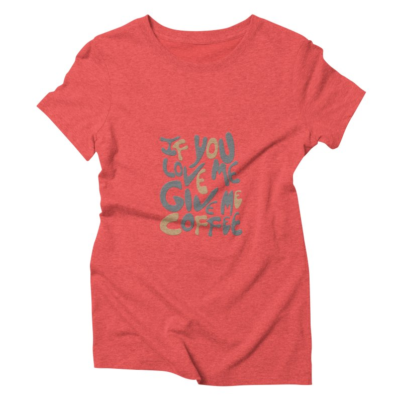 If You Love Me, Give Me Coffee Women's Triblend T-shirt by jefo's Artist Shop