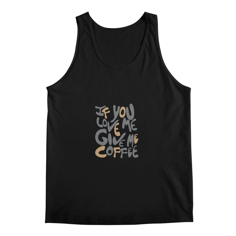 If You Love Me, Give Me Coffee Men's Tank by jefo's Artist Shop