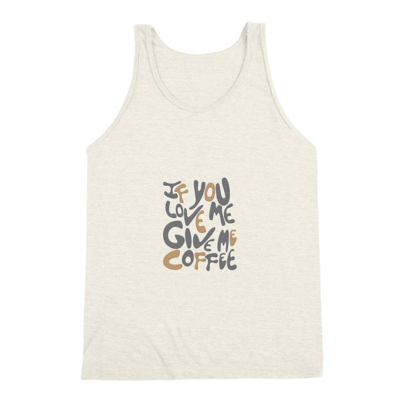 If You Love Me, Give Me Coffee Men's Triblend Tank by jefo's Artist Shop