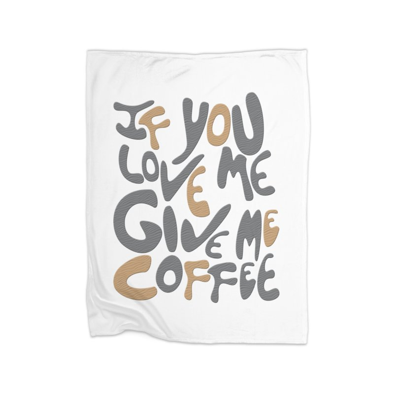 If You Love Me, Give Me Coffee Home Blanket by jefo's Artist Shop