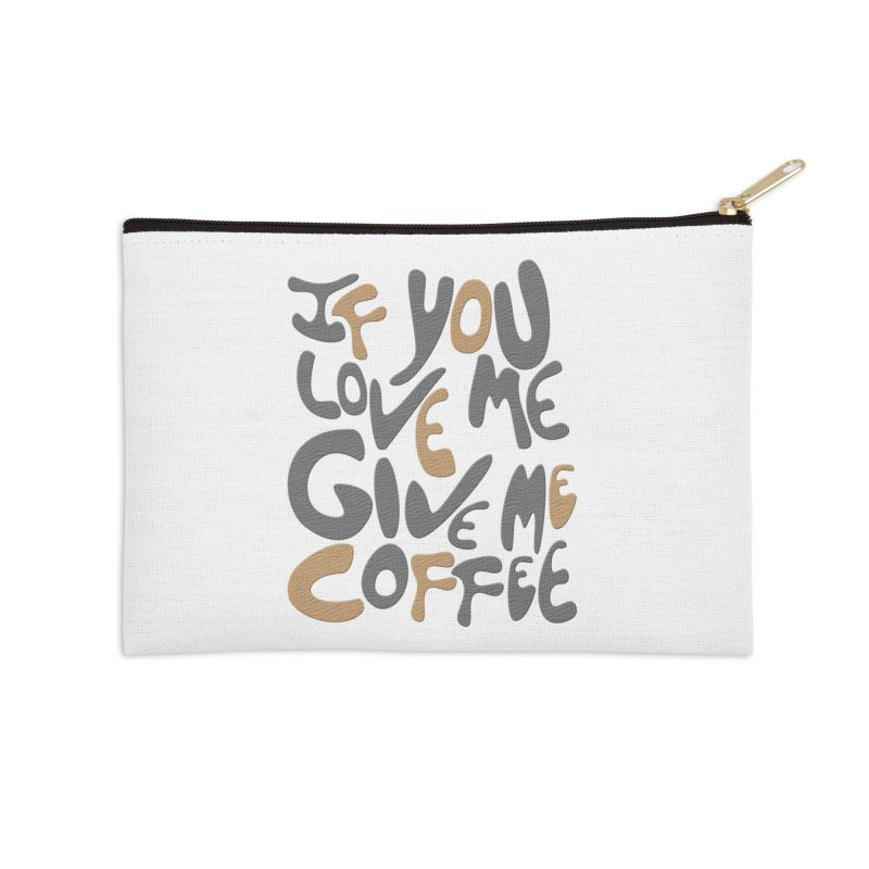 If You Love Me, Give Me Coffee Accessories Zip Pouch by jefo's Artist Shop