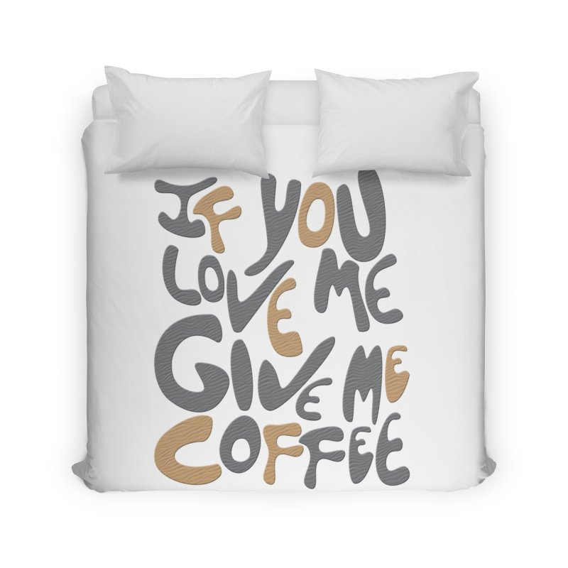 If You Love Me, Give Me Coffee Home Duvet by jefo's Artist Shop