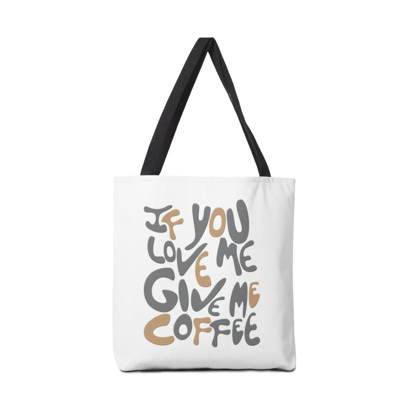 If You Love Me, Give Me Coffee Accessories Bag by jefo's Artist Shop