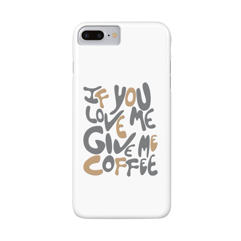 If You Love Me, Give Me Coffee Accessories Phone Case by jefo's Artist Shop