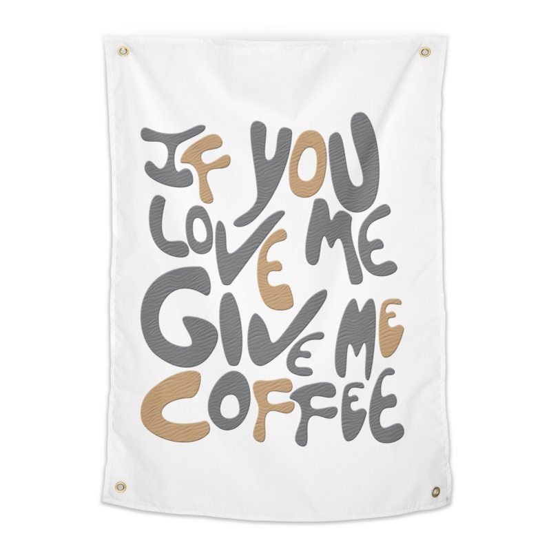 If You Love Me, Give Me Coffee Home Tapestry by jefo's Artist Shop