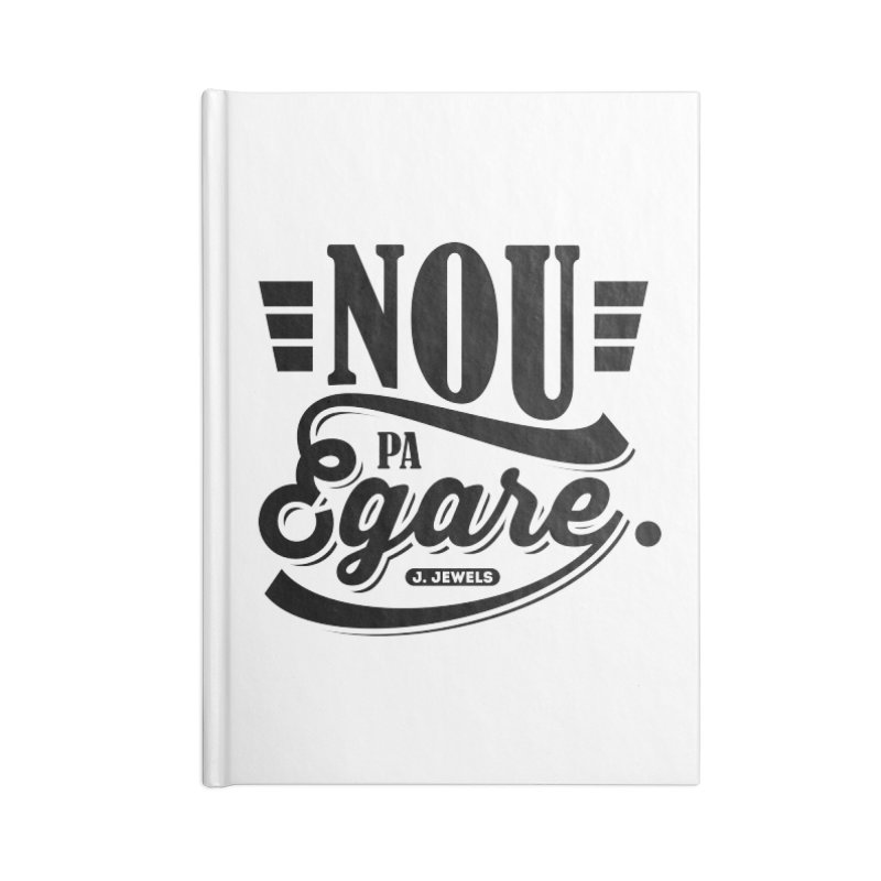 Nou Pa Egare ALL BLACK in Blank Journal Notebook by jeinetwork's Artist Shop